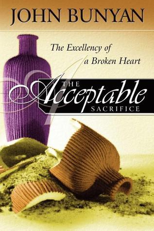 The Acceptable Sacrifice, Or, The Excellency of a Broken Heart