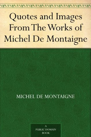 Quotes and Images From The Works of Michel De Montaigne