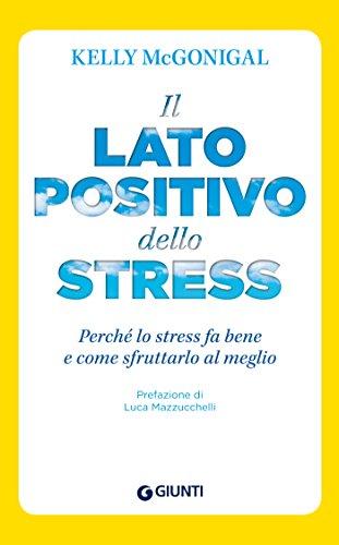 Il lato positivo dello stress: Perché lo stress fa bene e come sfruttarlo al meglio (Saggi Giunti Psicologia) (Italian Edition)