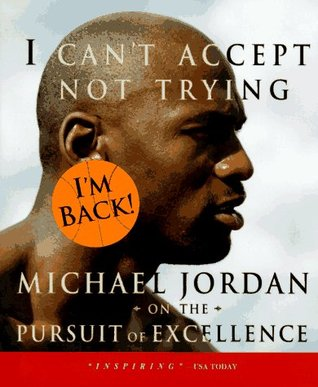 I can't accept not trying : Michael Jordan on the pursuit of excellence