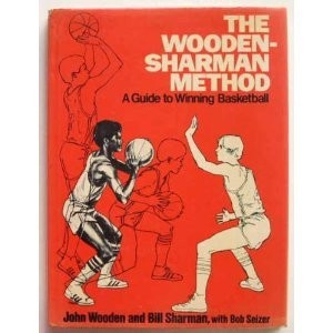 The Wooden-Sharman Method: A Guide to Winning Basketball