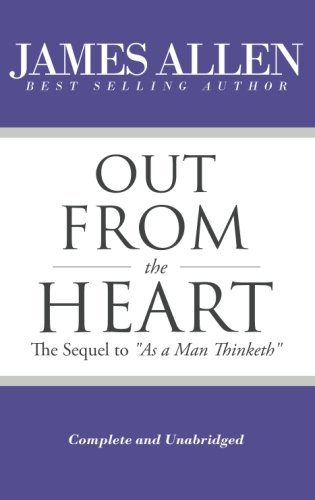 """Out From the Heart - The Sequel to """"As a Man Thinketh"""""""